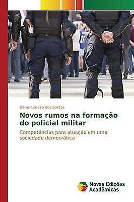 Novos rumos na formao do policial militar by Santos Daniel Limeira dos