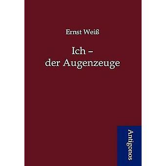 Ich  der Augenzeuge by Wei & Ernst