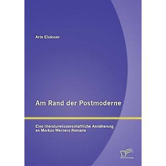 Am Rand der Postmoderne Eine literaturwissenschaftliche Annherung un Markus Werners Romane di Elssser & Arto
