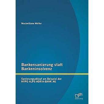 Bankensanierung Statt Bankeninsolvenz Sanierungsablauf Am Beispiel Der Hypo AlpeAdriaBank AG by Muller & Maximiliane