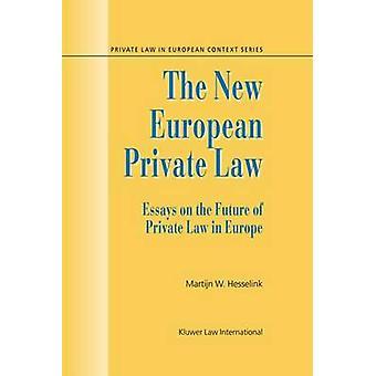 Die neue European Private Law Essays über die Zukunft des Privatrechts durch Hesselink & Martijn Willem
