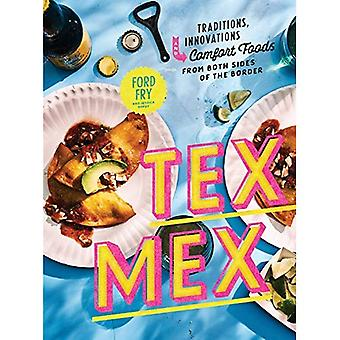 Tex-Mex: Traditions, Innovations, and Comfort Foods from Both Sides of the Border