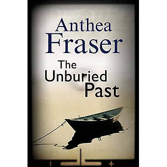 The Unburied Past by Anthea Fraser - 9780727895332 Book