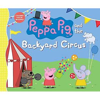 Peppa Pig and the Backyard Circus by Candlewick Press - 9780763694371