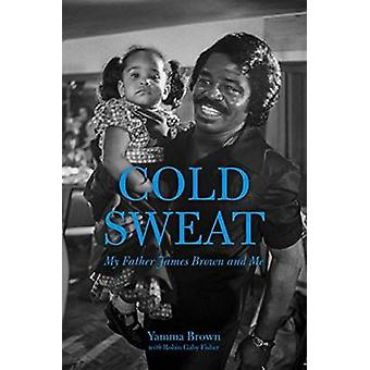 Cold Sweat - My Father James Brown and Me by Yamma Brown - Robin Gaby