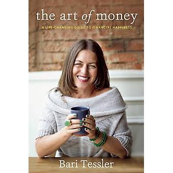 Art of Money - A Life-Changing Guide to Financial Happiness by Bari Te