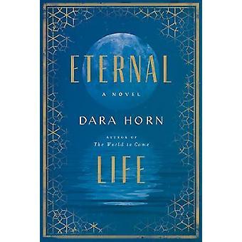Eternal Life - A Novel by Dara Horn - 9780393608533 Book