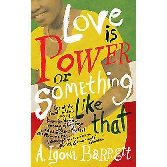 Love is Power or Something Like That by A. Igoni Barrett - 9780701187