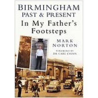 Birmingham Past and Present - In My Father's Footsteps by Mark Norton