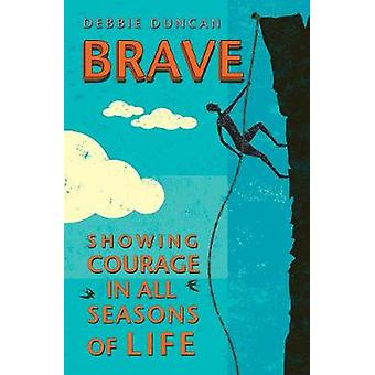 Brave - Being brave through the seasons of our lives by Debbie Duncan