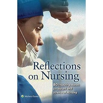 Reflections on Nursing - 80 Inspiring Stories on the Art and Science o