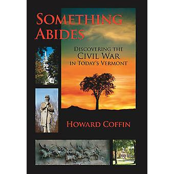 Something Abides - Discovering the Civil War in Today's Vermont by How