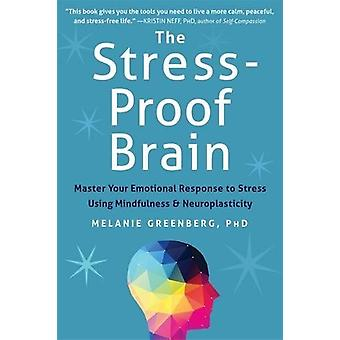 The Stress-Proof Brain - Master Your Emotional Response to Stress Usin