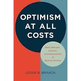Optimism at All Costs - Black Attitudes - Activism - and Advancement i