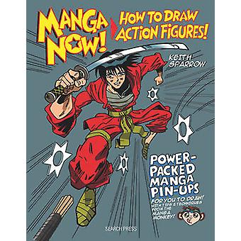 Manga Now! - How to Draw Action Figures by Keith Sparrow - 97817822107