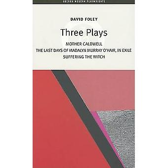 Three Plays -  -Mother Caldwell - -  -The Last Days of Madalyn Murray O'H