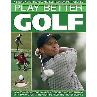 Spela bättre Golf - en steg för steg manuell och hobbyartiklar kurs b