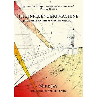 The Influencing Machine - James Tilly Matthews and the Air Loom by Mik