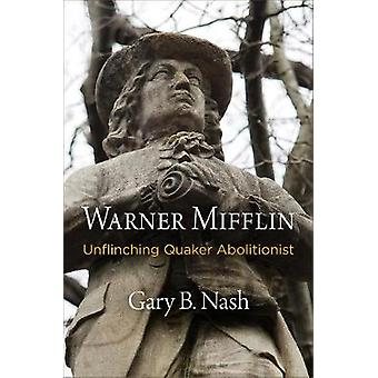 Warner Mifflin - Unflinching Quaker Abolitionist by Gary B. Nash - 978