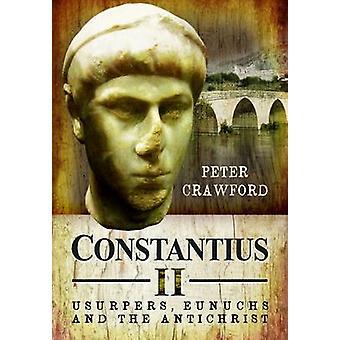 Constantius II - Usurpatoren - Eunuchen und der Antichrist durch Peter Crawfo