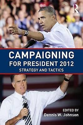 Campaigning for President 2012 - Strategy and Tactics (2nd Revised edi