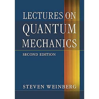 Lectures on Quantum Mechanics (2nd Revised edition) by Steven Weinber