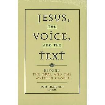 Jesus - the Voice and the Text - Beyond the Oral and the Written Gospe