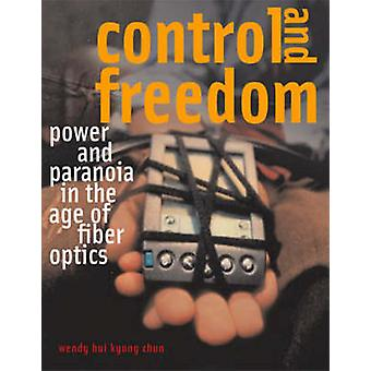 Control and Freedom - Power and Paranoia in the Age of Fiber Optics by