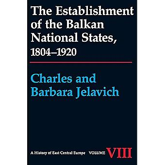 The Establishment of the Balkan National States, 1804-1920: v. 8 (A History of East Central Europe)