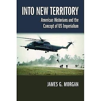 Into New Territory: American Historians and the Concept of US Imperialism (Studies in American Thought and Culture)