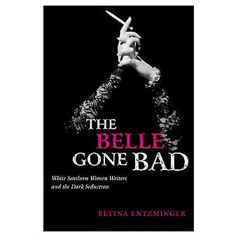 The Belle Gone Bad: White Southern Women Writers and the Dark Seductress