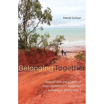 Belonging Together: Dealing with the Politics of Disenchantment in Australian Indigenous Affairs Policy