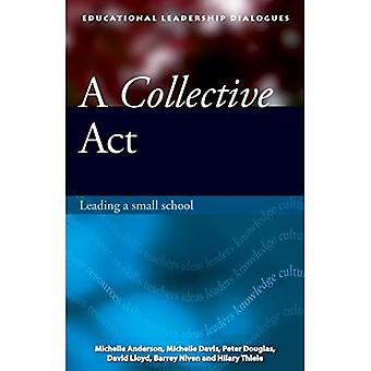 A  Collective Act: Leading a Small School (Educational Leadership Dialogues)