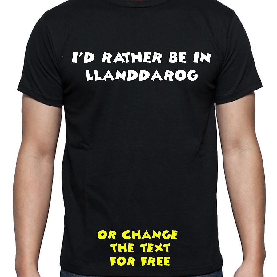 I'd Rather Be In Llanddarog Black Hand Printed T shirt