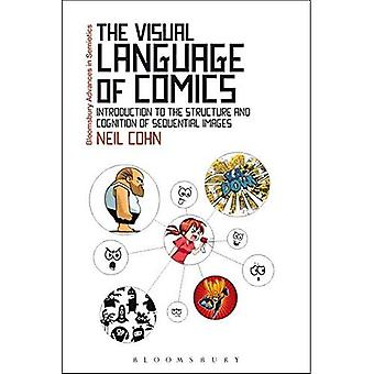 The Visual Language of Comics: Introduction to the Structure and Cognition of Sequential Images (Bloomsbury Advances...