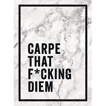 Carpe, dass F * Cking Diem: Zitate und Mottos für die Herstellung von die meisten des Lebens