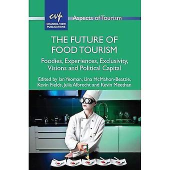 De toekomst van Food toerisme: Foodies, ervaringen, exclusiviteit, visies en politieke kapitaal (aspecten van het toerisme)