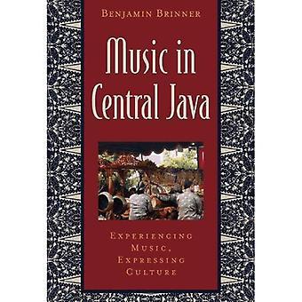 Muziek in Centraal Java: ervaren van muziek, het uiten van cultuur (Global Music)