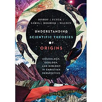 Understanding Scientific Theories of Origins: Cosmology, Geology, and Biology in Christian Perspective (Biologos Books on Science and Christianity)