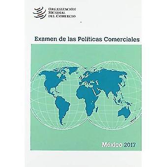 Examen de Las Polticas Comerciales 2017: Mxico