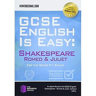 GCSE English is Easy: Shakespeare - Romeo & Juliet: Discussion, analysis� and comprehensive practice questions to aid your GCSE. Achieve 100% (Revision Series)