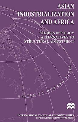 Asian Industrialization and Africa Studies in Policy Alternatives to Structural AdjustHommest by Stein & Howard