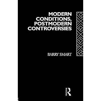 Modern Conditions Postmodern Controversies by Smart & Barry