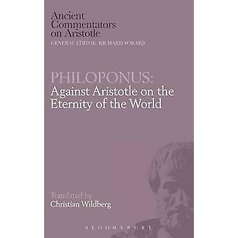 Philoponus Against Aristotle on the Eternity of the World by Wildberg & Christian