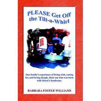 Please Get Off the TiltAWhirl by Williams & Barbara Foster