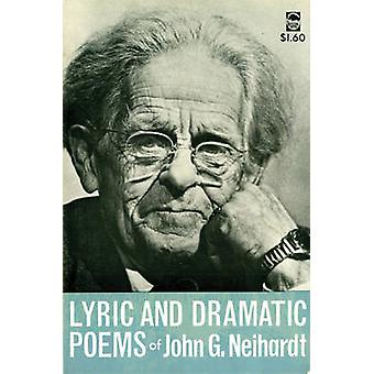 Lyric and Dramatic Poems of John G. Neihardt by Neihardt & John Gneisenau
