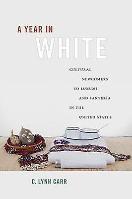 A Year in White Cultural Newcomers to Lukumi and Santera in the United States by Carr & C. Lynn