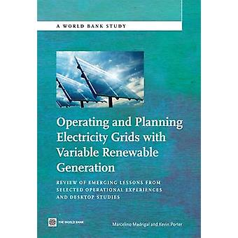 Operating and Planning Electricity Grids with Variable Renewable Generation Review of Emerging Lessons from Selected Operational Experiences and Desk by Madrigal & Marcelino