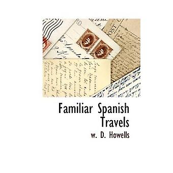 Familiar Spanish Travels by Howells & W. D.