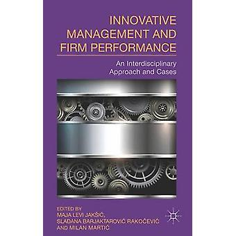 Innovative Management and Firm Performance An Interdisciplinary Approach by Jaksic & Maja Levi